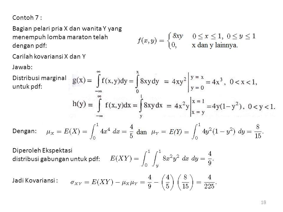 Contoh 7 : Bagian pelari pria X dan wanita Y yang menempuh lomba maraton telah dengan pdf: Carilah kovariansi X dan Y Jawab: Distribusi marginal untuk pdf: