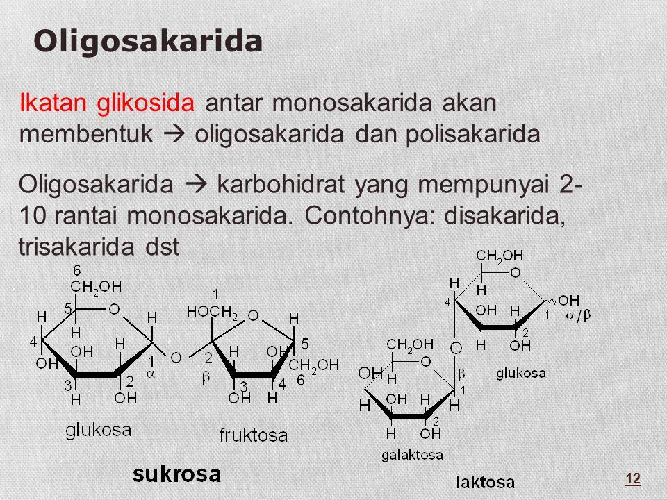 Oligosakarida Ikatan glikosida antar monosakarida akan membentuk  oligosakarida dan polisakarida.