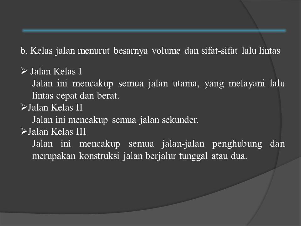 b. Kelas jalan menurut besarnya volume dan sifat-sifat lalu lintas