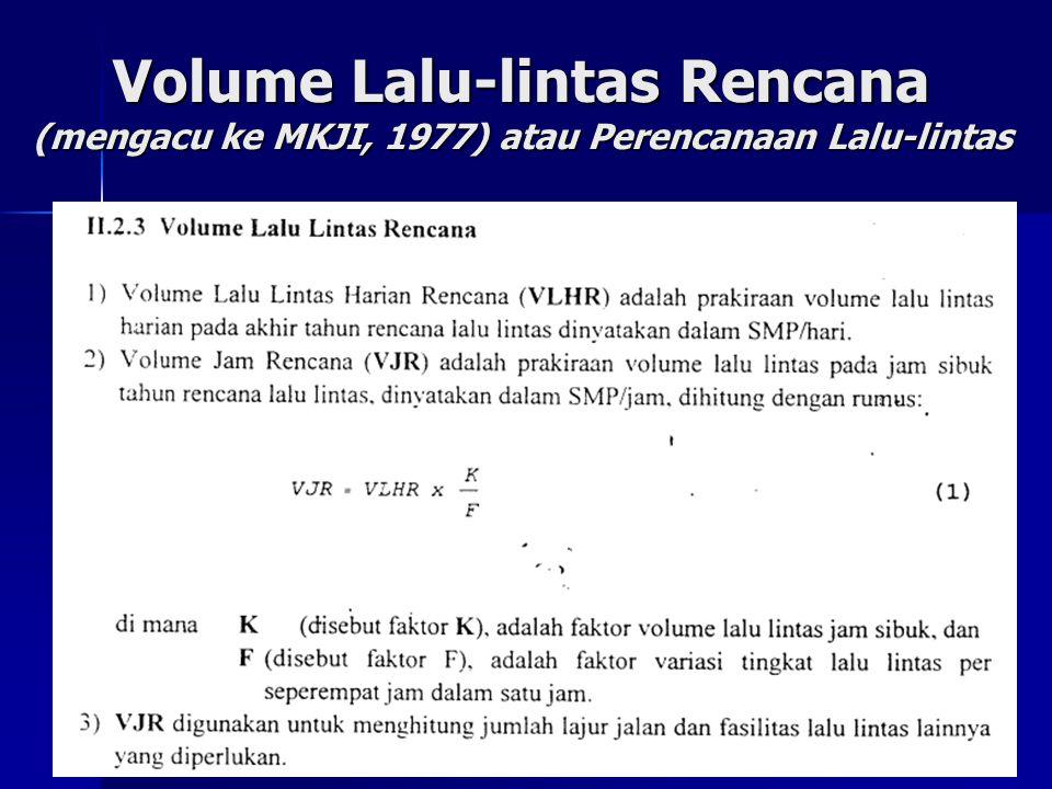 Volume Lalu-lintas Rencana (mengacu ke MKJI, 1977) atau Perencanaan Lalu-lintas