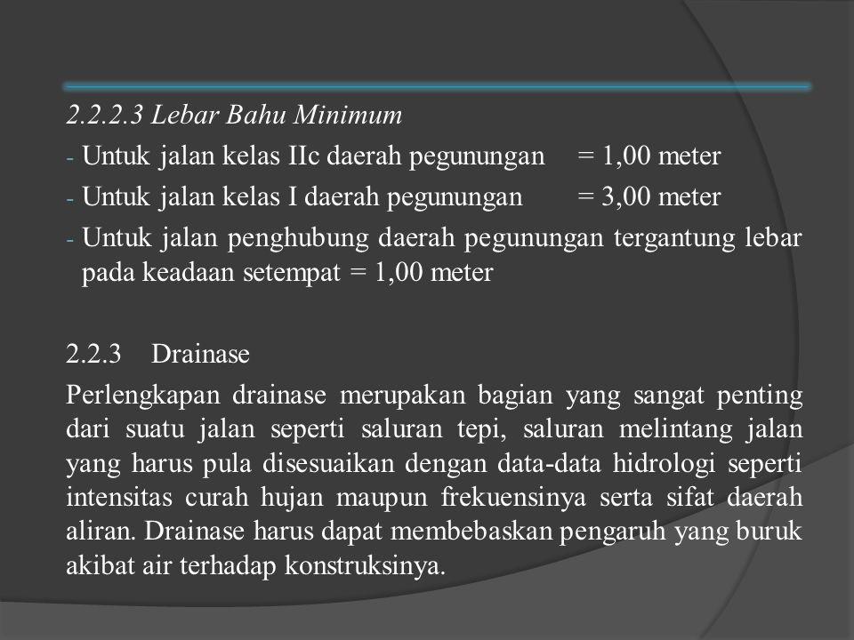 2.2.2.3 Lebar Bahu Minimum Untuk jalan kelas IIc daerah pegunungan = 1,00 meter. Untuk jalan kelas I daerah pegunungan = 3,00 meter.