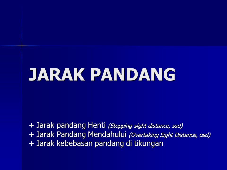 JARAK PANDANG + Jarak pandang Henti (Stopping sight distance, ssd)