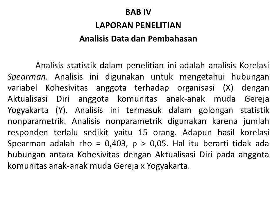BAB IV LAPORAN PENELITIAN Analisis Data dan Pembahasan Analisis statistik dalam penelitian ini adalah analisis Korelasi Spearman.