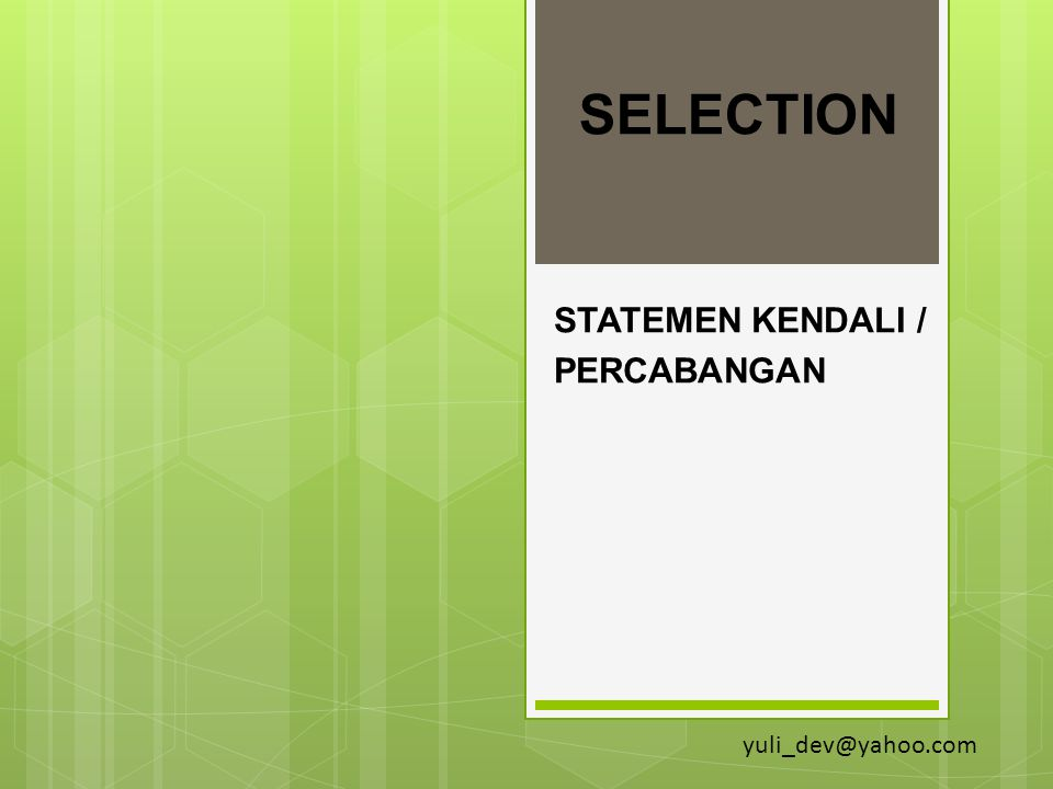 SELECTION STATEMEN KENDALI / PERCABANGAN yuli_dev@yahoo.com