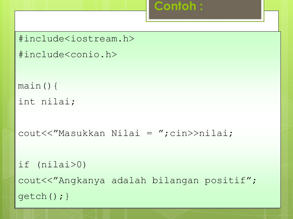 Contoh : #include<iostream.h> #include<conio.h> main(){