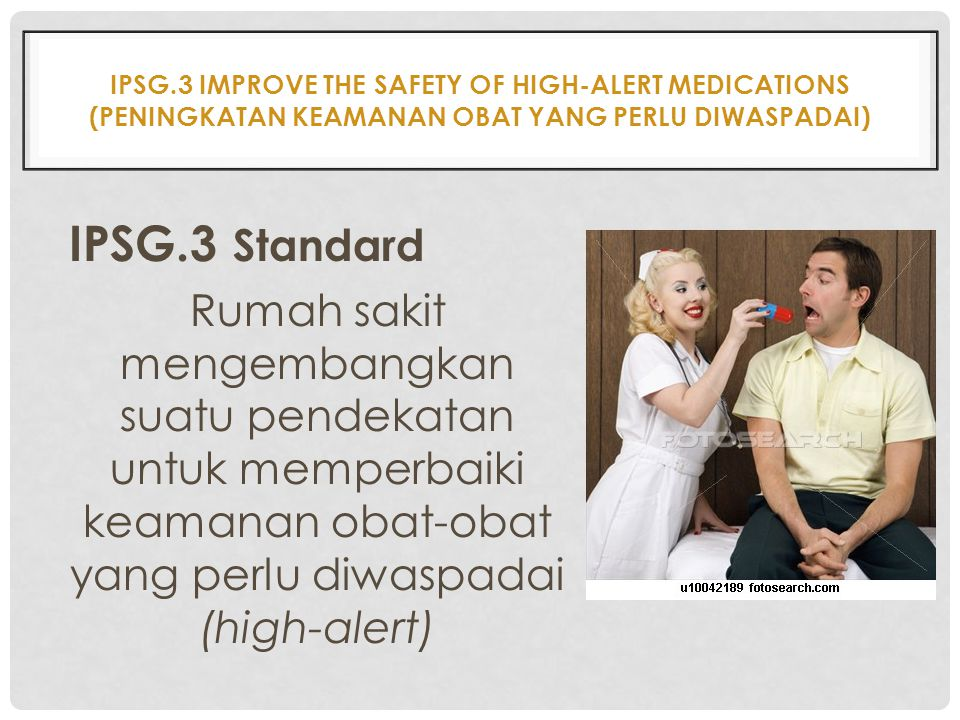 IPSG.3 Improve The Safety Of High-alert Medications (Peningkatan Keamanan Obat Yang Perlu Diwaspadai)