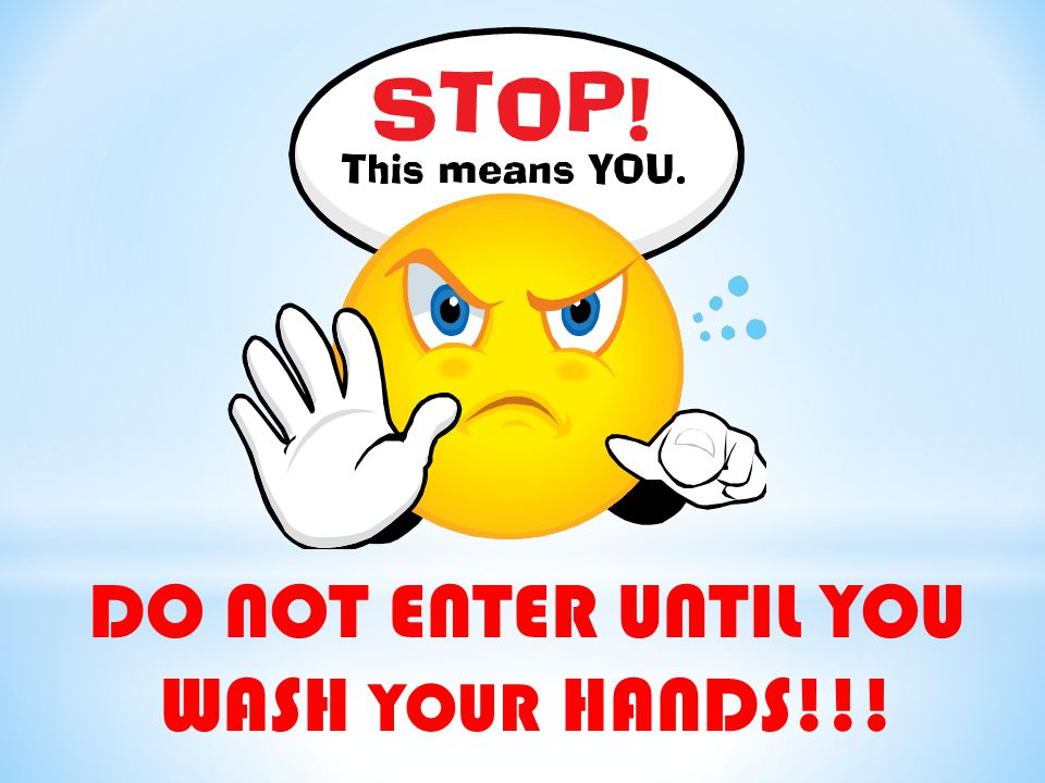 DO NOT ENTER UNTIL YOU WASH YOUR HANDS!!!