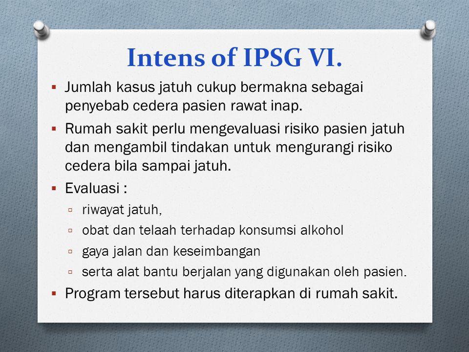 Intens of IPSG VI. Jumlah kasus jatuh cukup bermakna sebagai penyebab cedera pasien rawat inap.