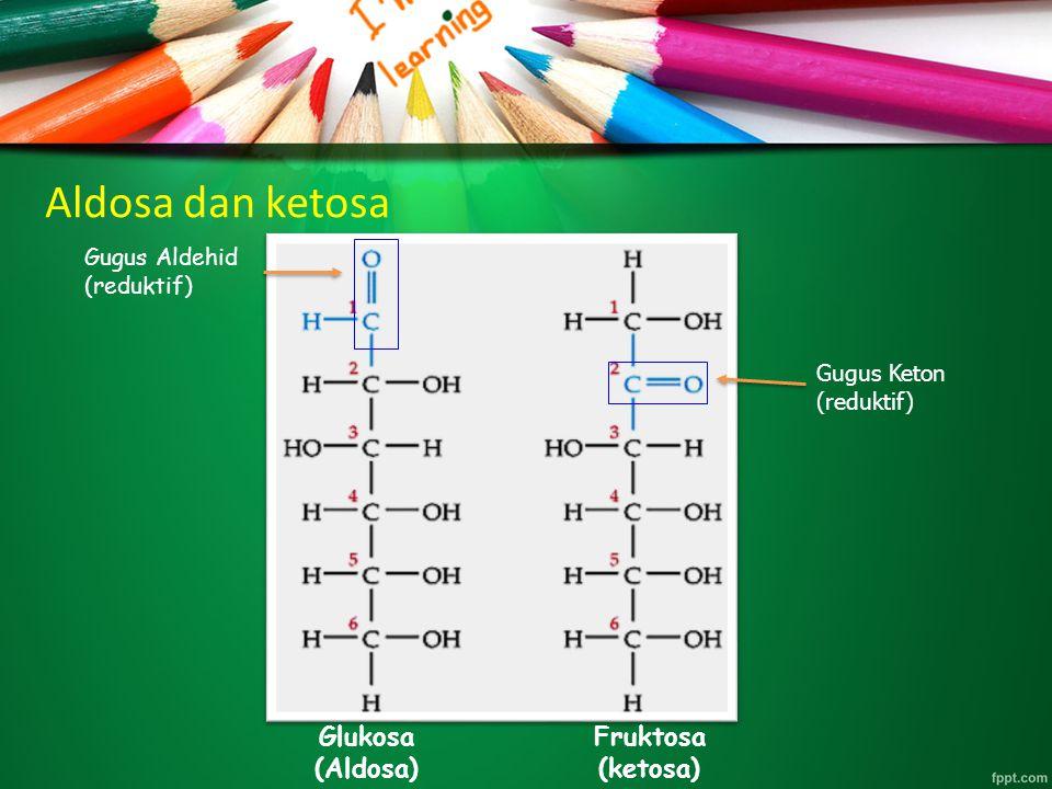 Aldosa dan ketosa Glukosa (Aldosa) Fruktosa (ketosa)