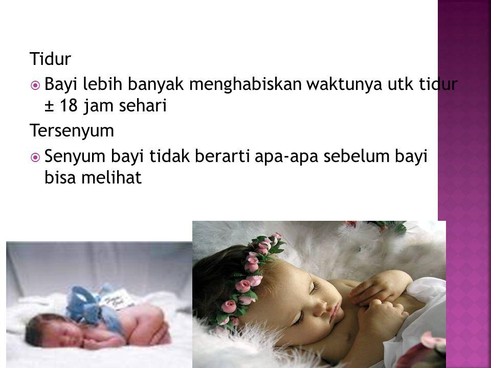 Tidur Bayi lebih banyak menghabiskan waktunya utk tidur ± 18 jam sehari.