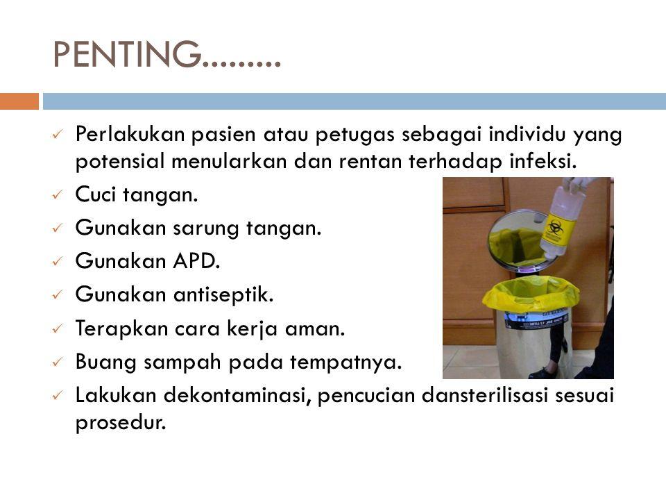 PENTING......... Perlakukan pasien atau petugas sebagai individu yang potensial menularkan dan rentan terhadap infeksi.
