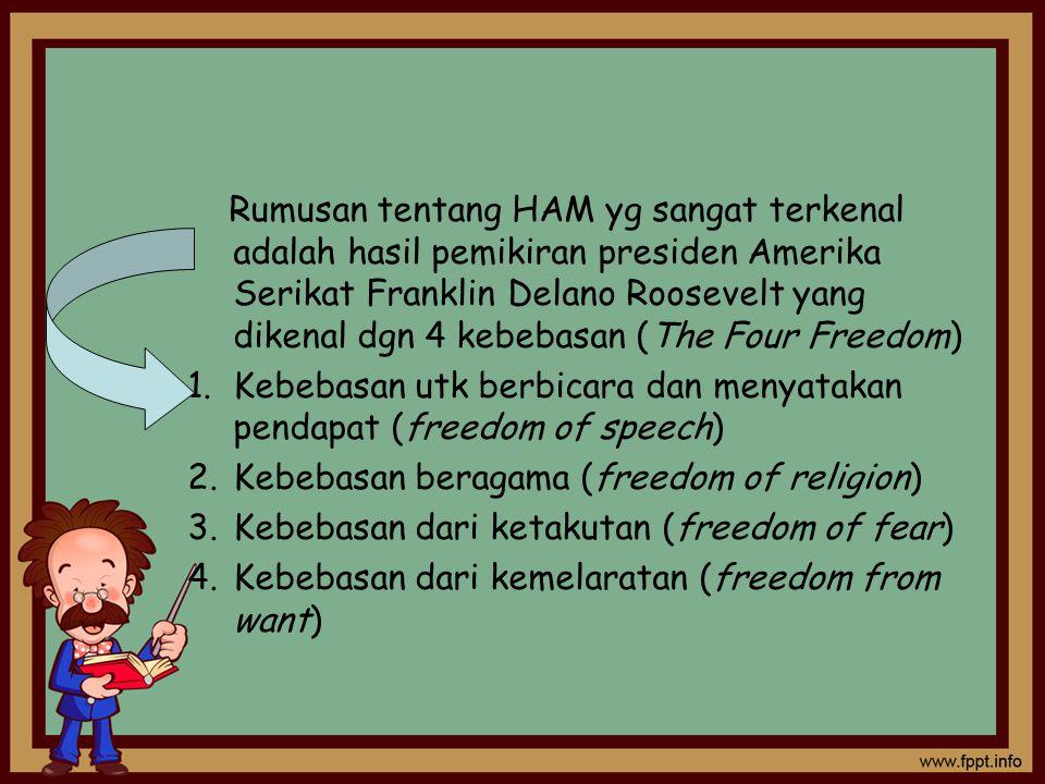 Rumusan tentang HAM yg sangat terkenal adalah hasil pemikiran presiden Amerika Serikat Franklin Delano Roosevelt yang dikenal dgn 4 kebebasan (The Four Freedom)
