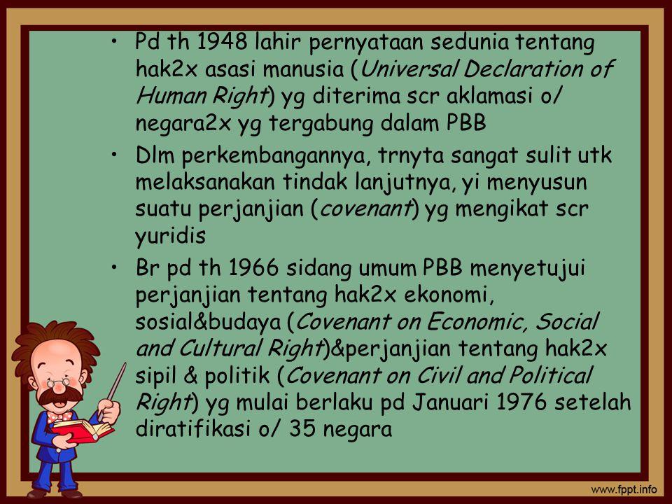 Pd th 1948 lahir pernyataan sedunia tentang hak2x asasi manusia (Universal Declaration of Human Right) yg diterima scr aklamasi o/ negara2x yg tergabung dalam PBB
