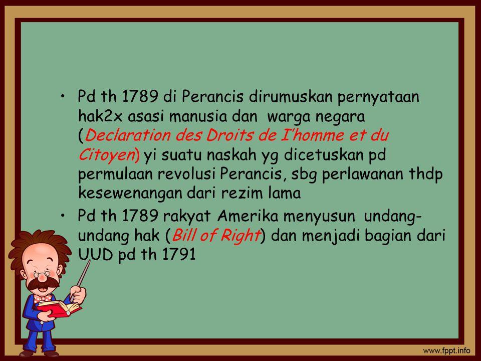 Pd th 1789 di Perancis dirumuskan pernyataan hak2x asasi manusia dan warga negara (Declaration des Droits de I'homme et du Citoyen) yi suatu naskah yg dicetuskan pd permulaan revolusi Perancis, sbg perlawanan thdp kesewenangan dari rezim lama