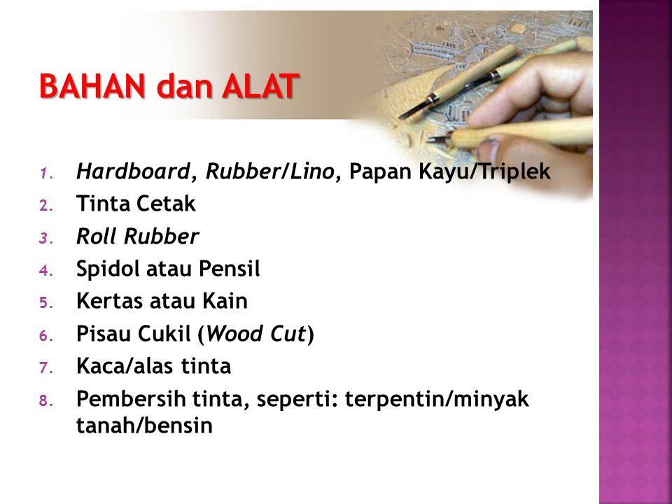BAHAN dan ALAT Hardboard, Rubber/Lino, Papan Kayu/Triplek Tinta Cetak