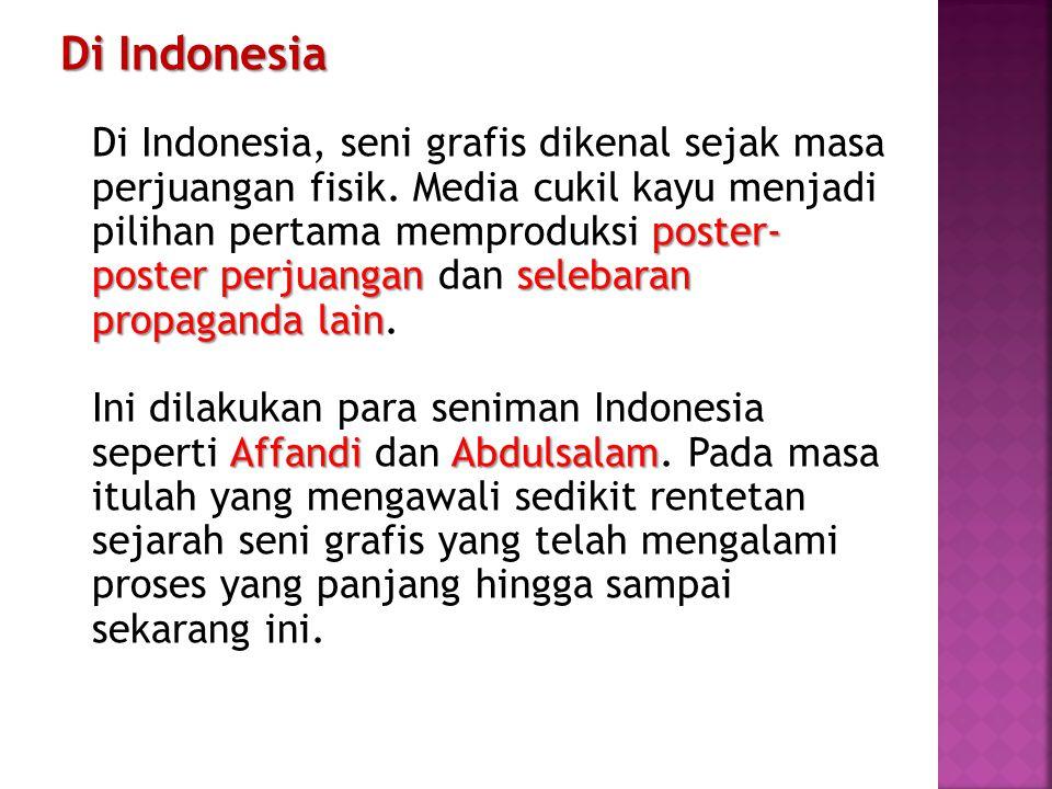 Di Indonesia Di Indonesia, seni grafis dikenal sejak masa perjuangan fisik.