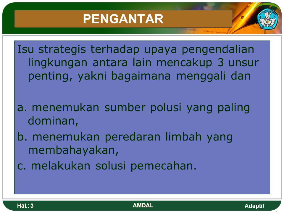 PENGANTAR Isu strategis terhadap upaya pengendalian lingkungan antara lain mencakup 3 unsur penting, yakni bagaimana menggali dan.