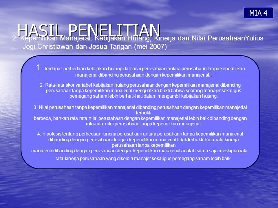 MIA 4 HASIL PENELITIAN. 2. Kepemilikan Manajeral: Kebijakan Hutang, Kinerja dan Nilai PerusahaanYulius Jogi Christiawan dan Josua Tarigan (mei 2007)