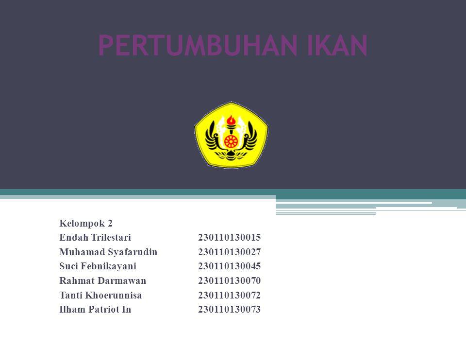 PERTUMBUHAN IKAN Kelompok 2 Endah Trilestari 230110130015