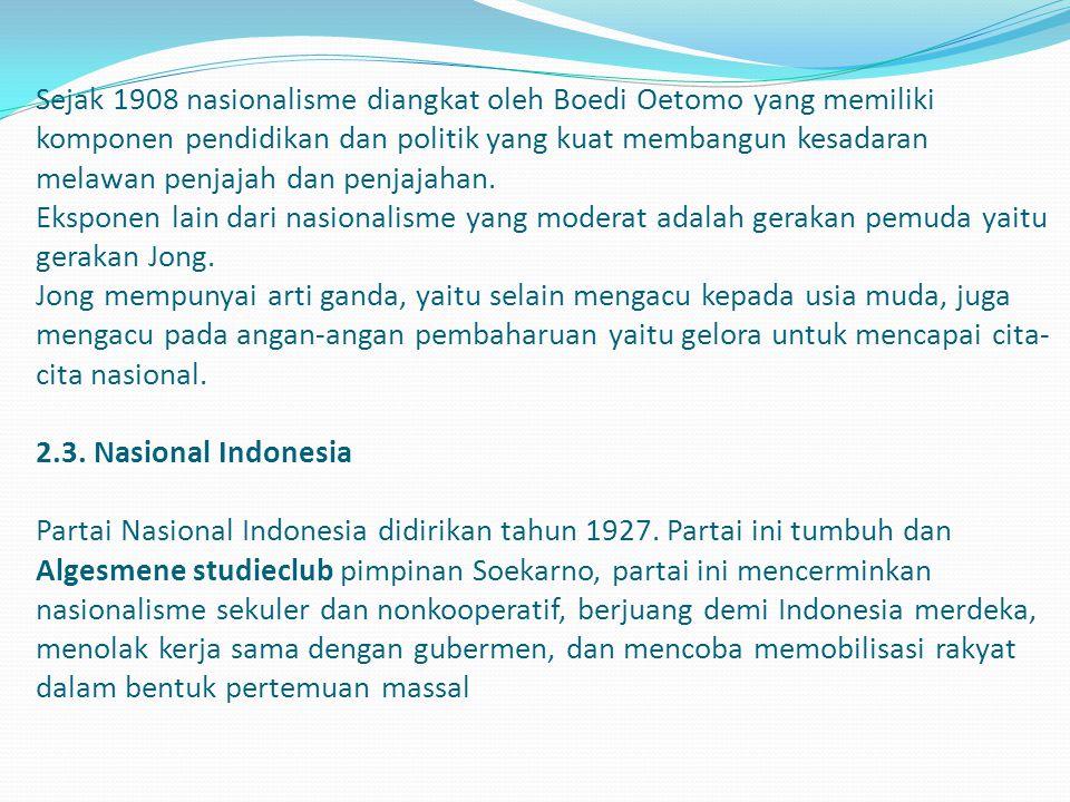 Sejak 1908 nasionalisme diangkat oleh Boedi Oetomo yang memiliki komponen pendidikan dan politik yang kuat membangun kesadaran melawan penjajah dan penjajahan.