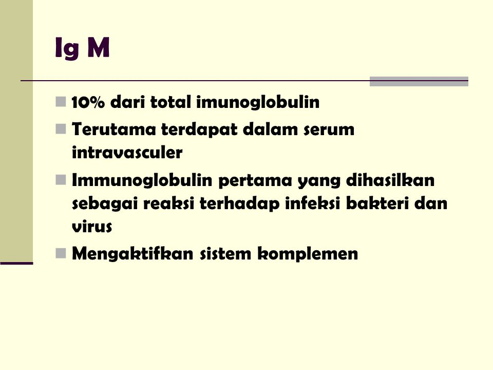 Ig M 10% dari total imunoglobulin
