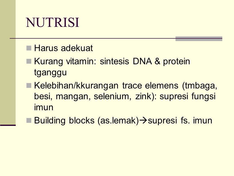 NUTRISI Harus adekuat Kurang vitamin: sintesis DNA & protein tganggu