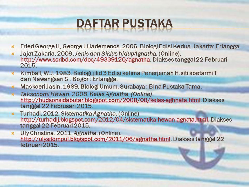 DAFTAR PUSTAKA Fried George H, George J Hademenos. 2006. Biologi Edisi Kedua. Jakarta: Erlangga.