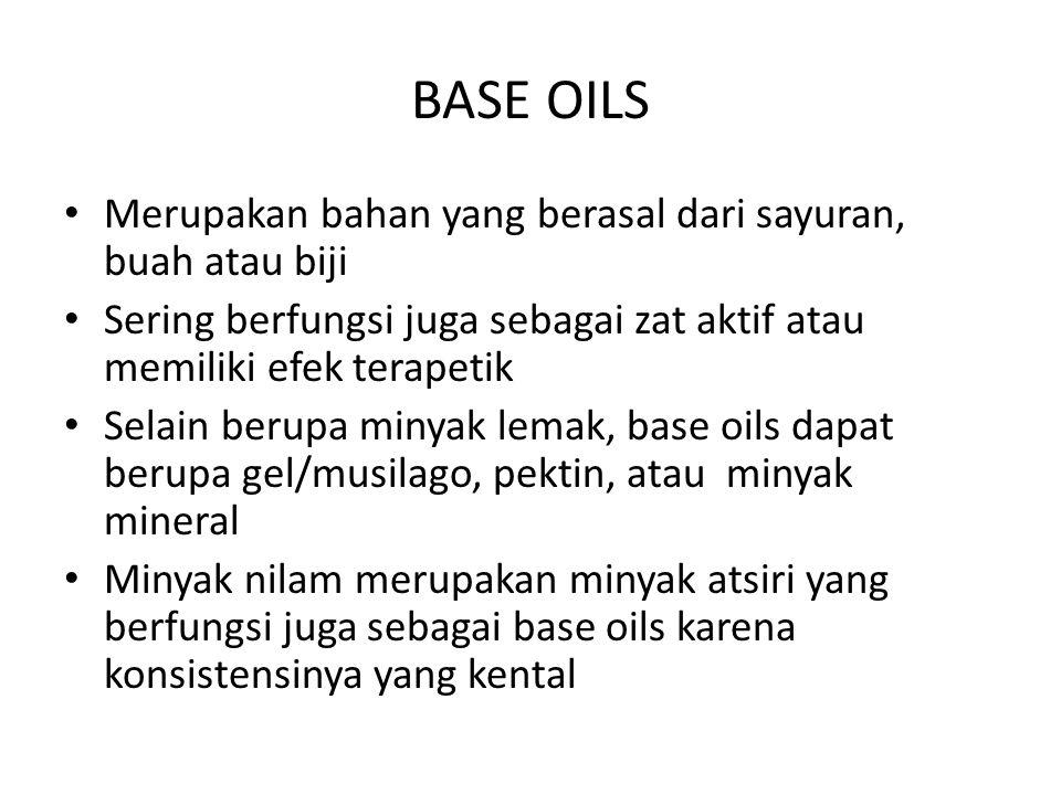 BASE OILS Merupakan bahan yang berasal dari sayuran, buah atau biji