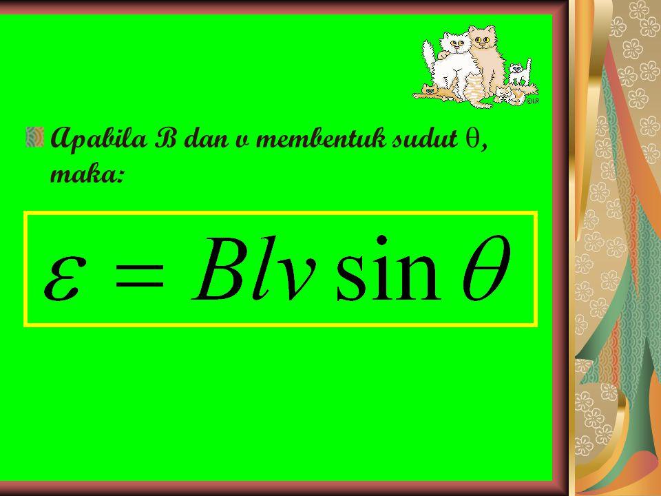 Apabila B dan v membentuk sudut , maka: