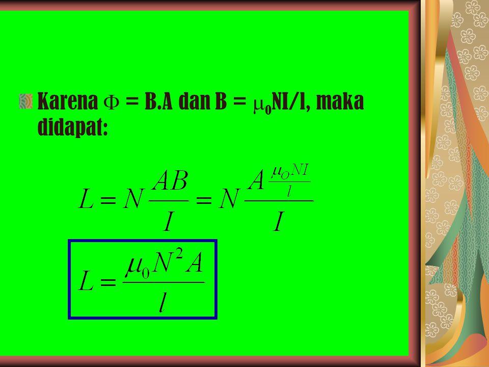 Karena  = B.A dan B = oNI/l, maka didapat: