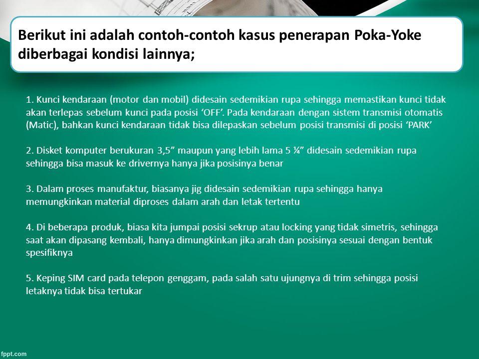 Berikut ini adalah contoh-contoh kasus penerapan Poka-Yoke diberbagai kondisi lainnya;