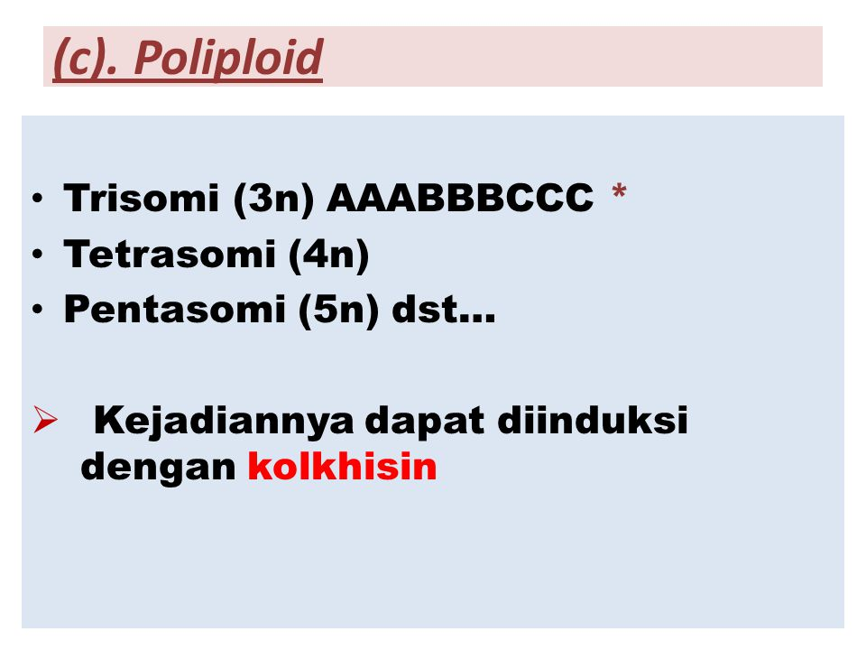 (c). Poliploid Trisomi (3n) AAABBBCCC * Tetrasomi (4n)