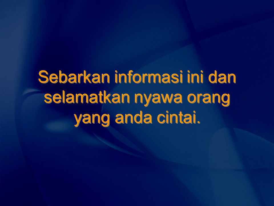 Sebarkan informasi ini dan selamatkan nyawa orang yang anda cintai.