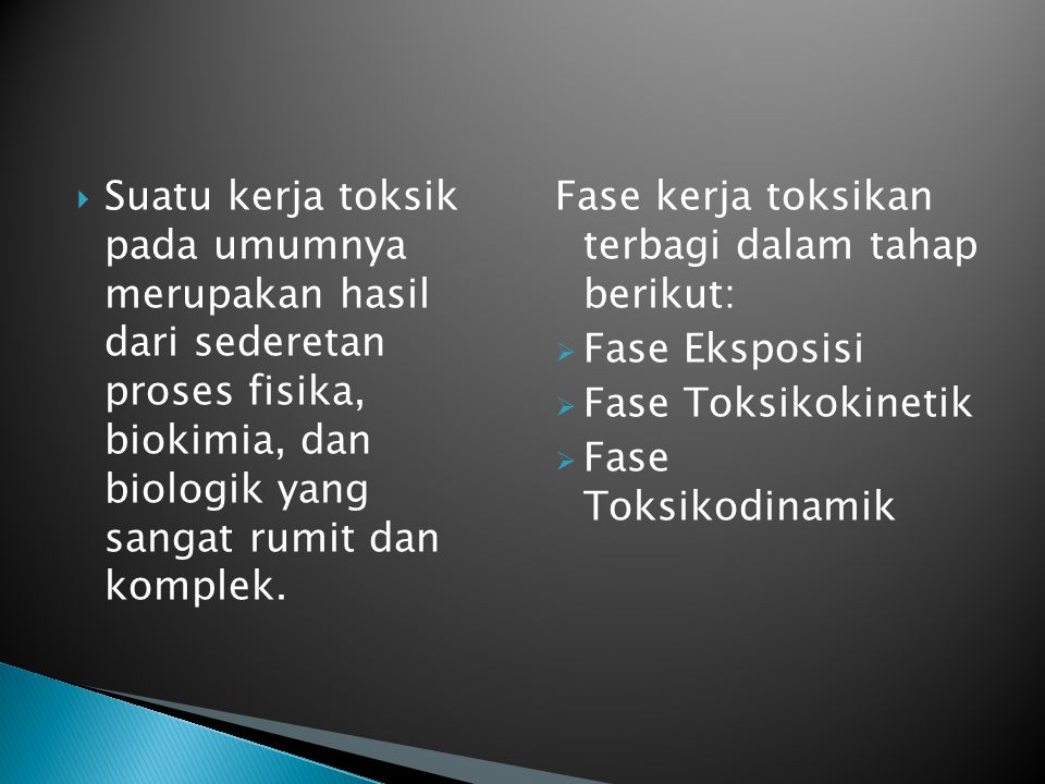 Suatu kerja toksik pada umumnya merupakan hasil dari sederetan proses fisika, biokimia, dan biologik yang sangat rumit dan komplek.