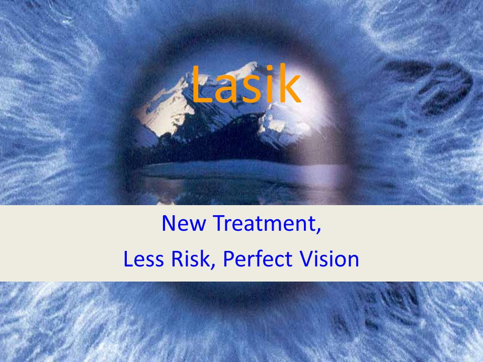 New Treatment, Less Risk, Perfect Vision