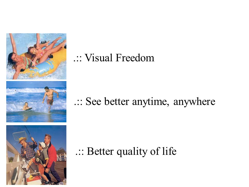 .:: Visual Freedom .:: See better anytime, anywhere .:: Better quality of life