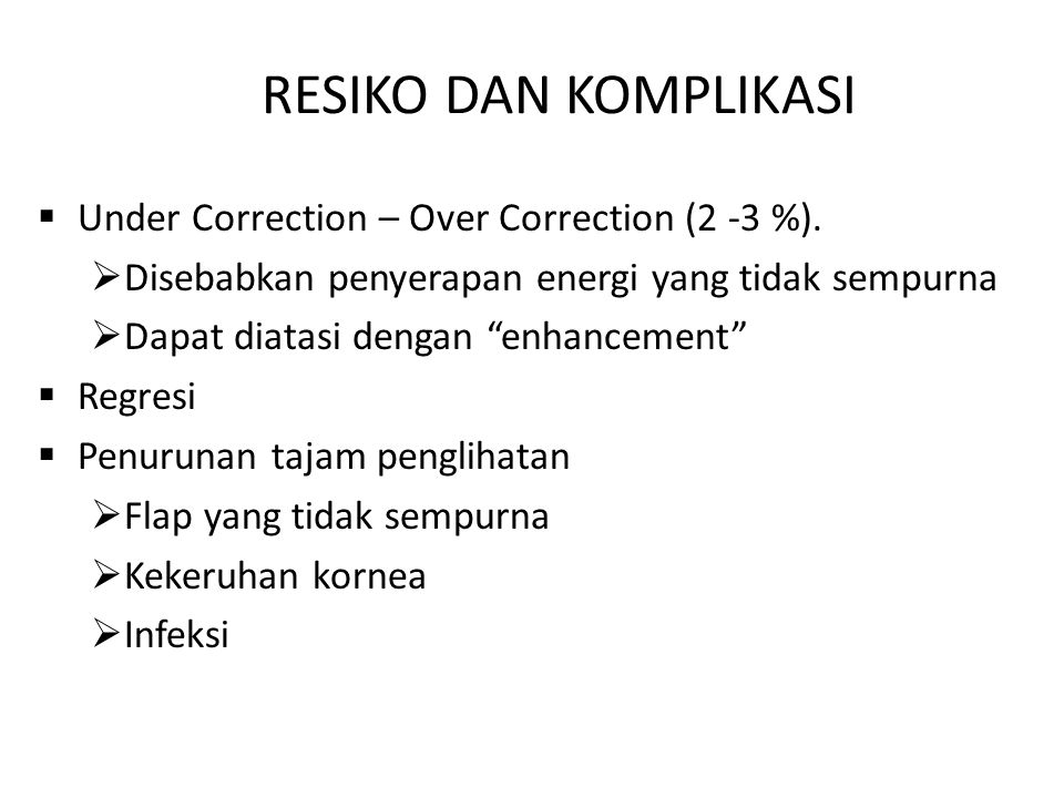 RESIKO DAN KOMPLIKASI Under Correction – Over Correction (2 -3 %).