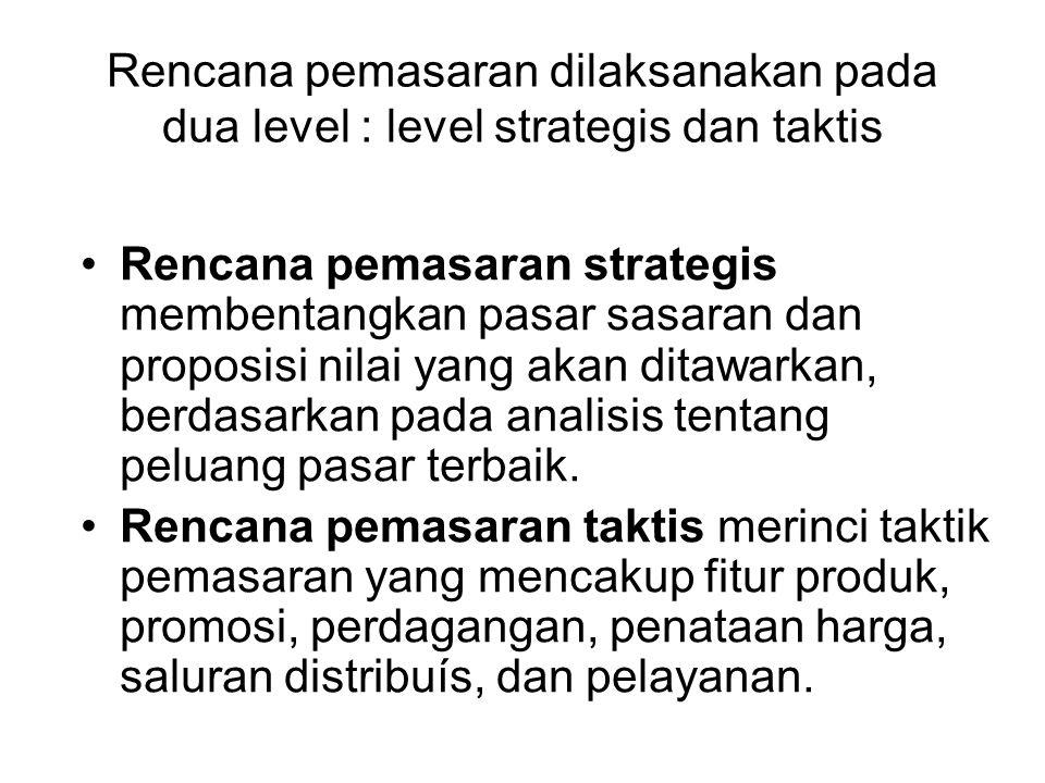 Rencana pemasaran dilaksanakan pada dua level : level strategis dan taktis