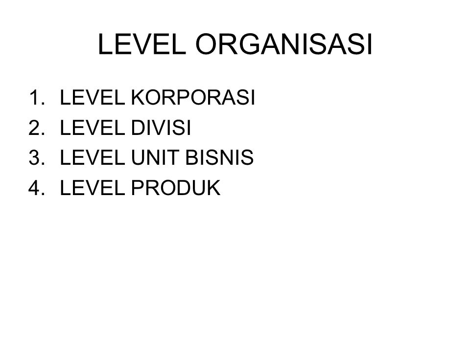 LEVEL ORGANISASI LEVEL KORPORASI LEVEL DIVISI LEVEL UNIT BISNIS