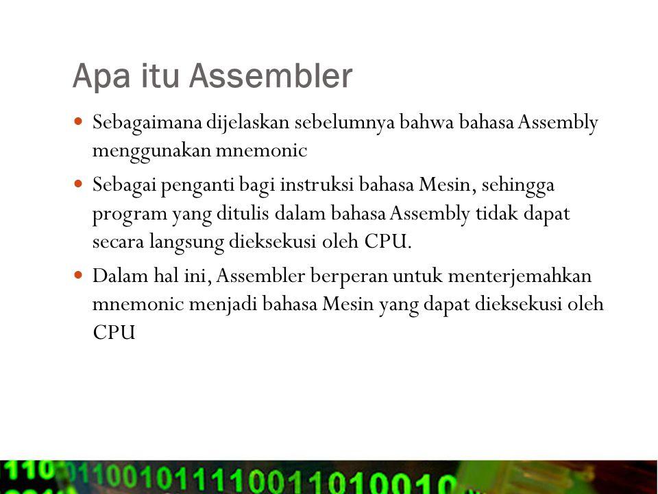 Apa itu Assembler Sebagaimana dijelaskan sebelumnya bahwa bahasa Assembly menggunakan mnemonic.