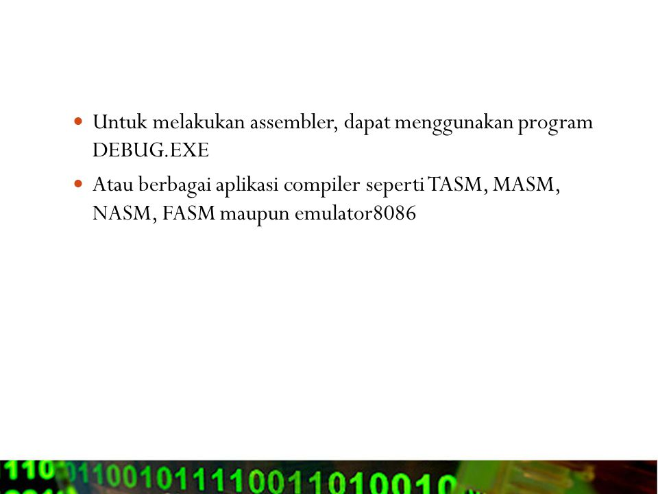 Untuk melakukan assembler, dapat menggunakan program DEBUG.EXE