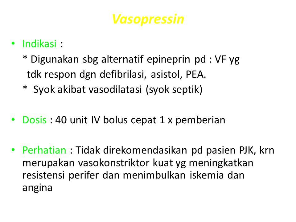 Vasopressin Indikasi : * Digunakan sbg alternatif epineprin pd : VF yg
