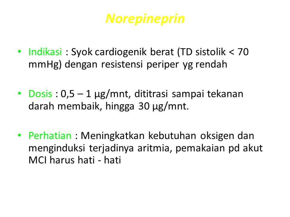 Norepineprin Indikasi : Syok cardiogenik berat (TD sistolik < 70 mmHg) dengan resistensi periper yg rendah.