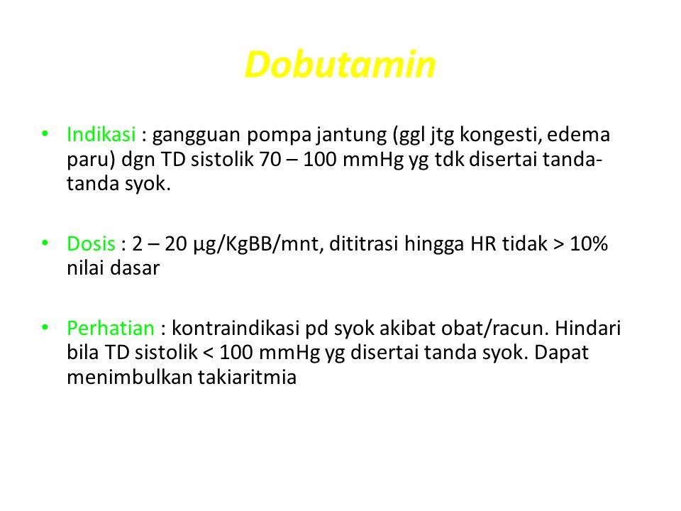 Dobutamin Indikasi : gangguan pompa jantung (ggl jtg kongesti, edema paru) dgn TD sistolik 70 – 100 mmHg yg tdk disertai tanda-tanda syok.