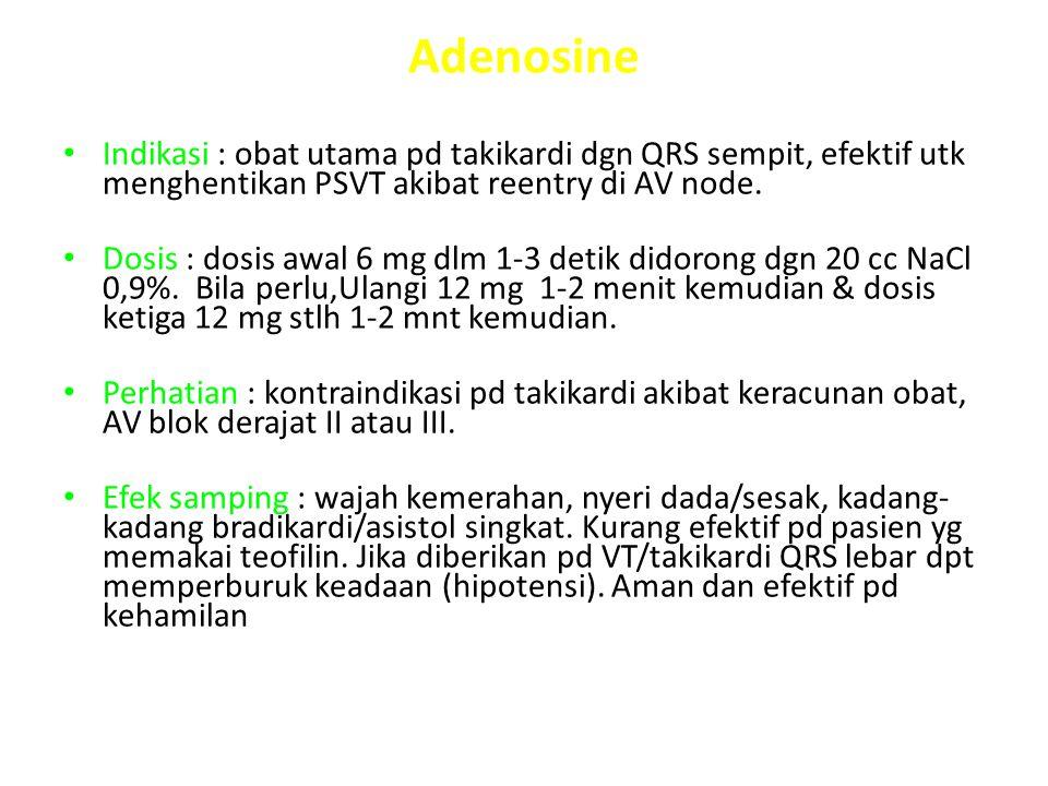 Adenosine Indikasi : obat utama pd takikardi dgn QRS sempit, efektif utk menghentikan PSVT akibat reentry di AV node.