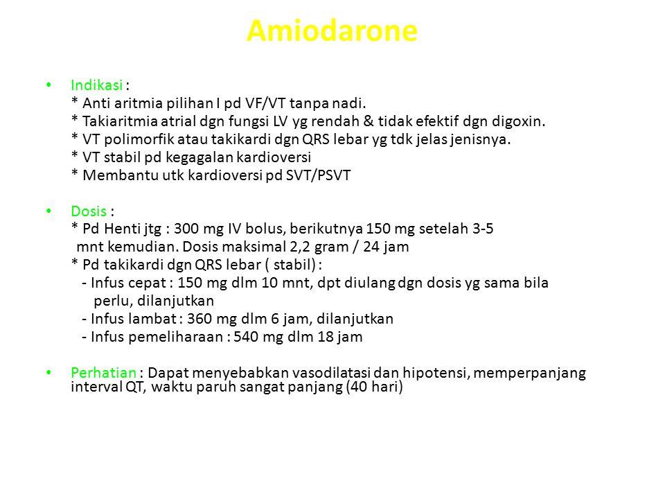 Amiodarone Indikasi : * Anti aritmia pilihan I pd VF/VT tanpa nadi.