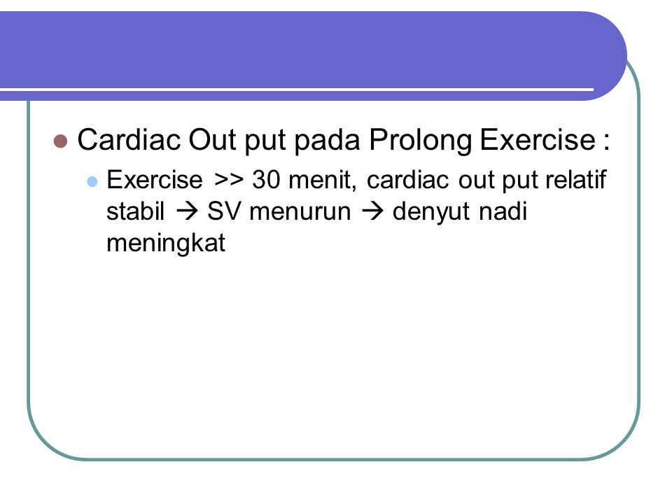 Cardiac Out put pada Prolong Exercise :