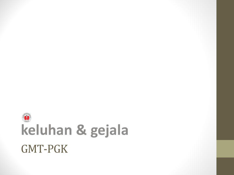 keluhan & gejala GMT-PGK