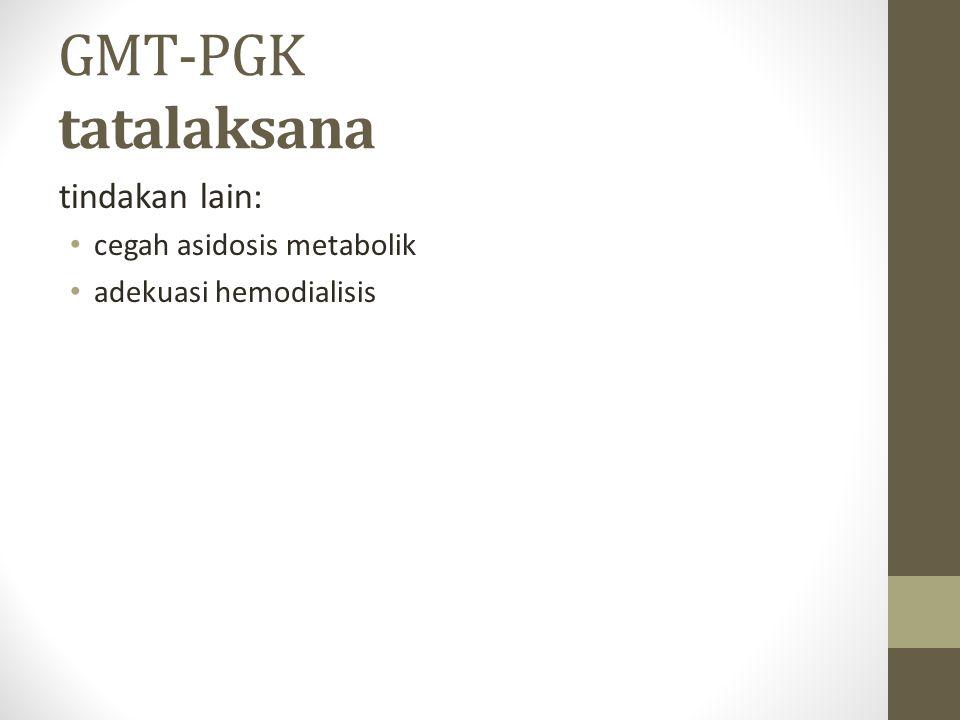 GMT-PGK tatalaksana tindakan lain: cegah asidosis metabolik