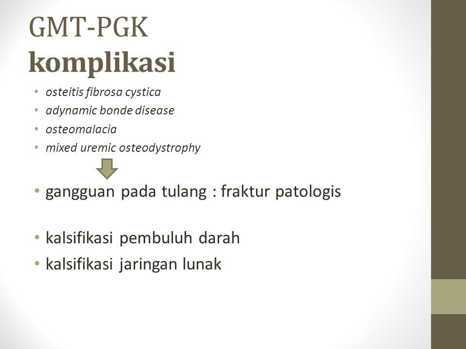GMT-PGK komplikasi gangguan pada tulang : fraktur patologis